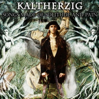 Kaltherzig - 'Songs Made Of Solitude And Pain'