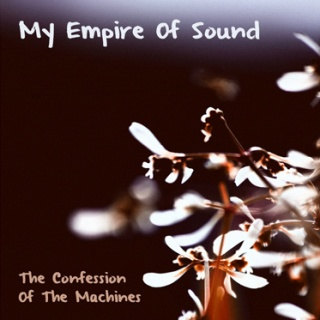 My Empire Of Sound - 'The Confession Of The Machine'