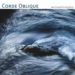 Новый альбом Corde Oblique - 'Back Through The Liquid Mirror'